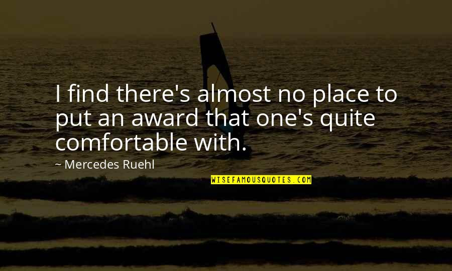Mercedes's Quotes By Mercedes Ruehl: I find there's almost no place to put