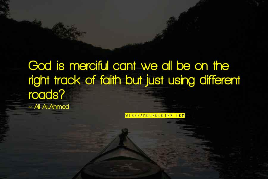 Merciful God Quotes By Ali Al-Ahmed: God is merciful cant we all be on