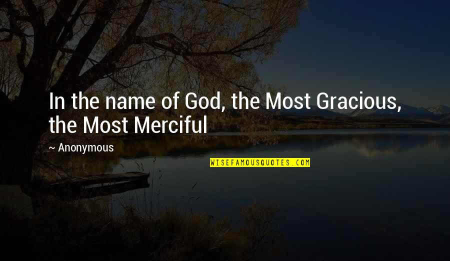 Merciful God Quotes By Anonymous: In the name of God, the Most Gracious,