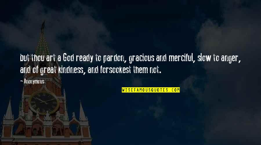 Merciful God Quotes By Anonymous: but thou art a God ready to pardon,