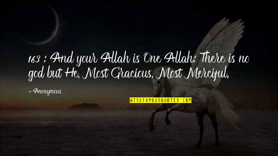 Merciful God Quotes By Anonymous: 163 : And your Allah is One Allah: