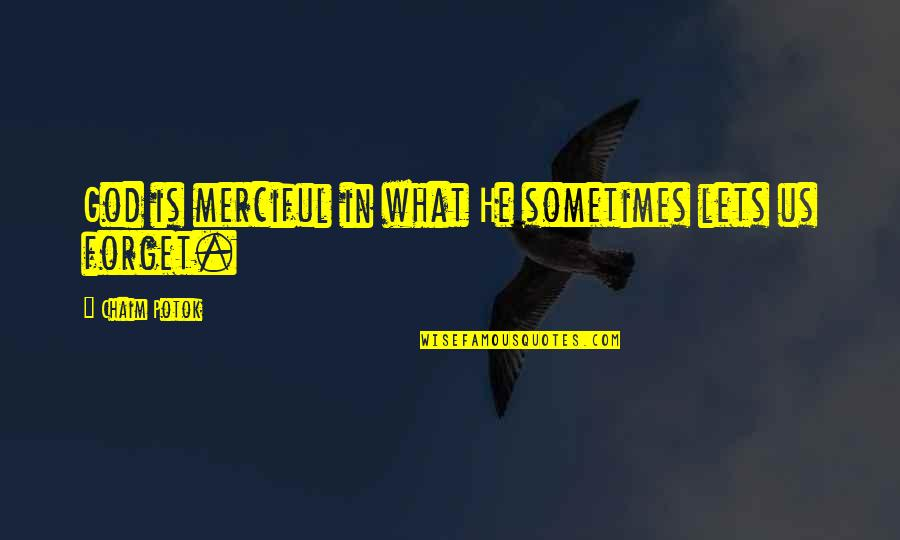 Merciful God Quotes By Chaim Potok: God is merciful in what He sometimes lets