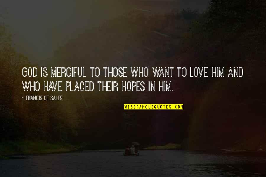 Merciful God Quotes By Francis De Sales: God is merciful to those who want to