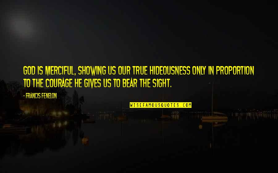 Merciful God Quotes By Francis Fenelon: God is merciful, showing us our true hideousness