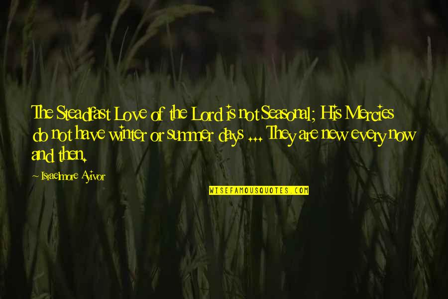 Merciful God Quotes By Israelmore Ayivor: The Steadfast Love of the Lord is not
