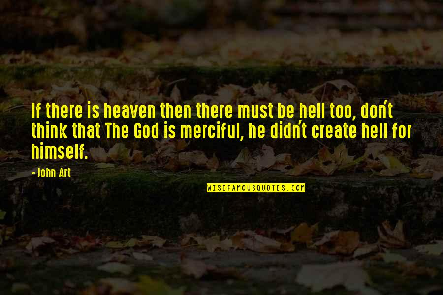 Merciful God Quotes By John Art: If there is heaven then there must be