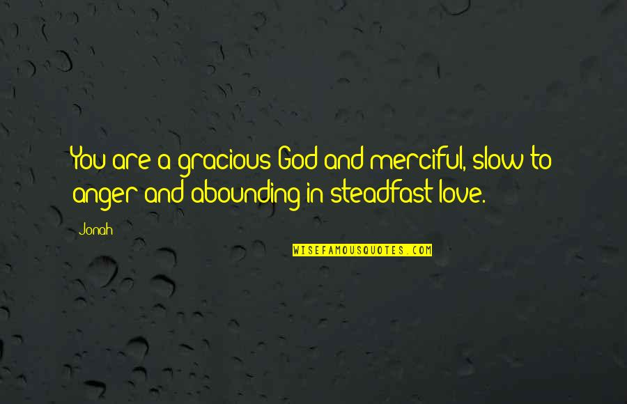 Merciful God Quotes By Jonah: You are a gracious God and merciful, slow