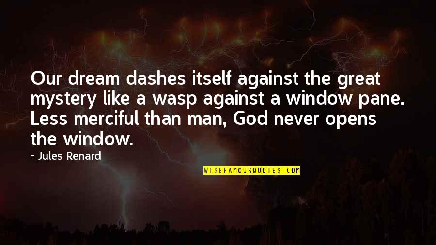 Merciful God Quotes By Jules Renard: Our dream dashes itself against the great mystery