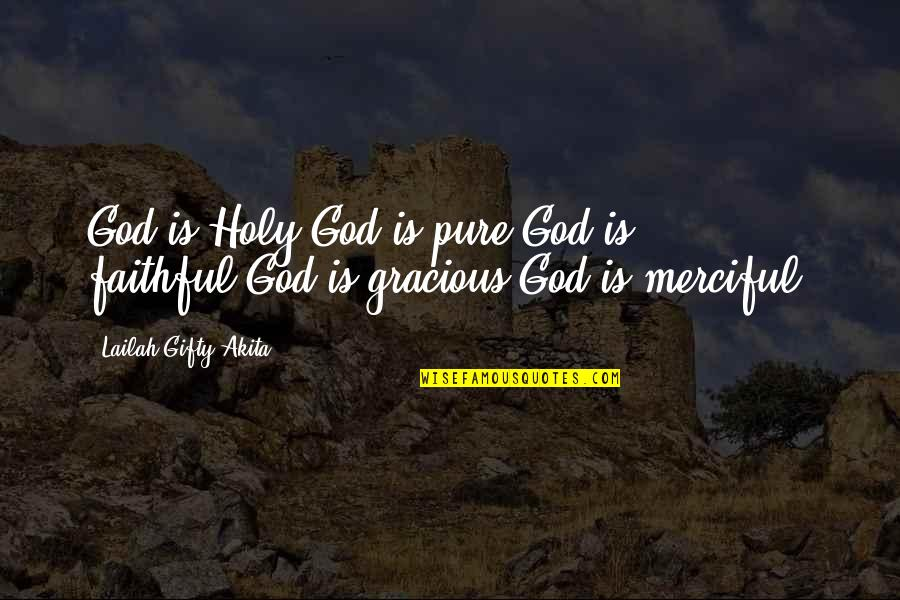 Merciful God Quotes By Lailah Gifty Akita: God is Holy.God is pure.God is faithful.God is