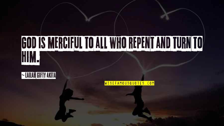 Merciful God Quotes By Lailah Gifty Akita: God is merciful to all who repent and