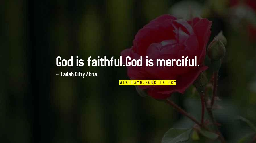 Merciful God Quotes By Lailah Gifty Akita: God is faithful.God is merciful.