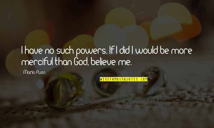 Merciful God Quotes By Mario Puzo: I have no such powers. If I did
