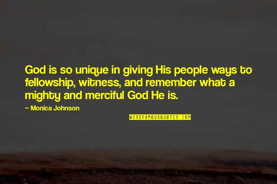 Merciful God Quotes By Monica Johnson: God is so unique in giving His people