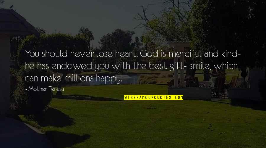 Merciful God Quotes By Mother Teresa: You should never lose heart. God is merciful
