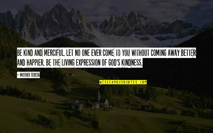 Merciful God Quotes By Mother Teresa: Be kind and merciful. Let no one ever