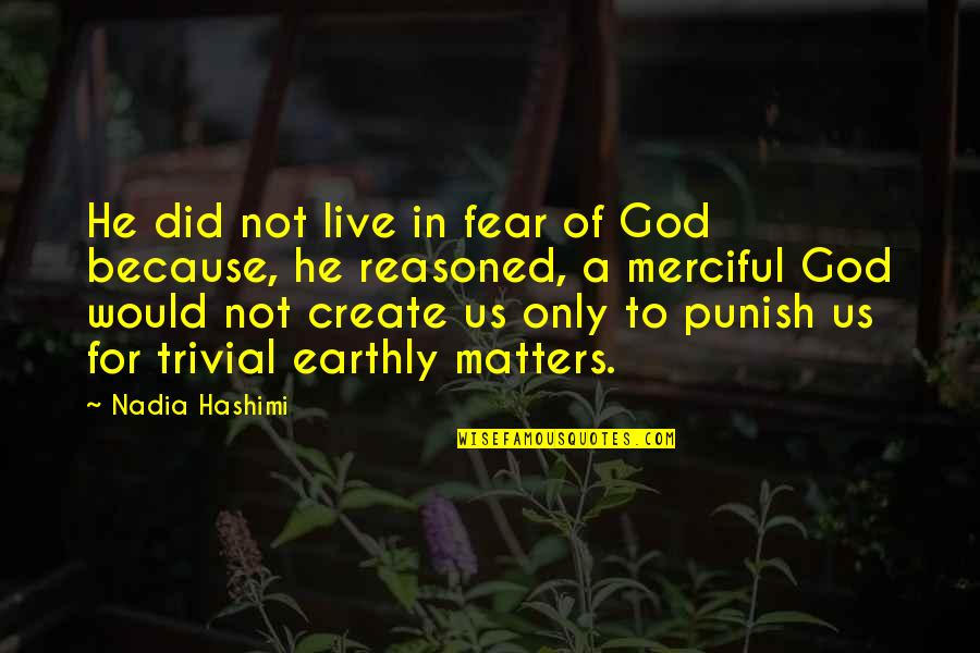 Merciful God Quotes By Nadia Hashimi: He did not live in fear of God