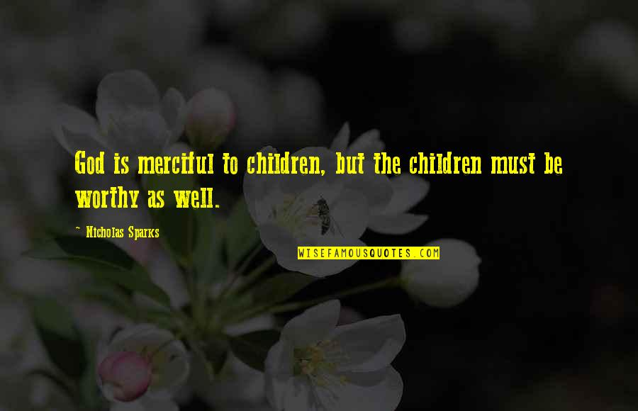 Merciful God Quotes By Nicholas Sparks: God is merciful to children, but the children