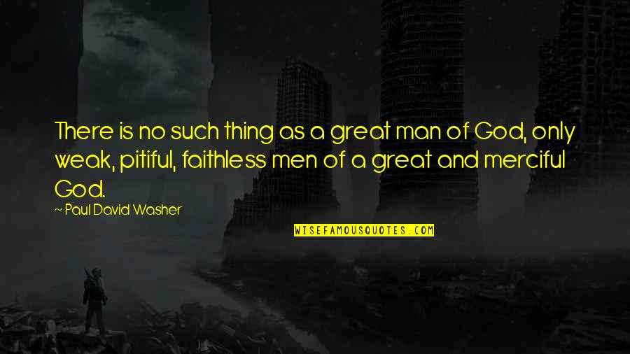 Merciful God Quotes By Paul David Washer: There is no such thing as a great