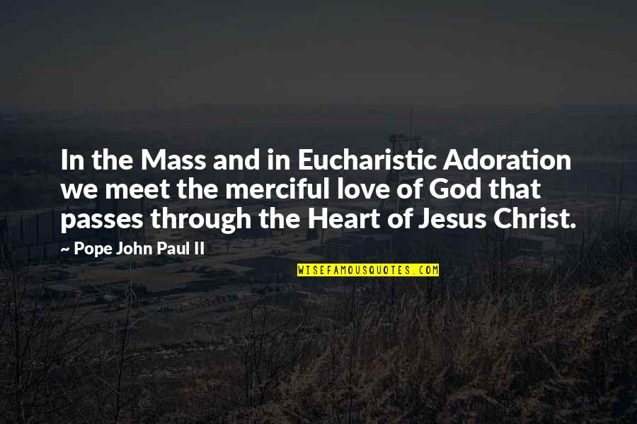 Merciful God Quotes By Pope John Paul II: In the Mass and in Eucharistic Adoration we