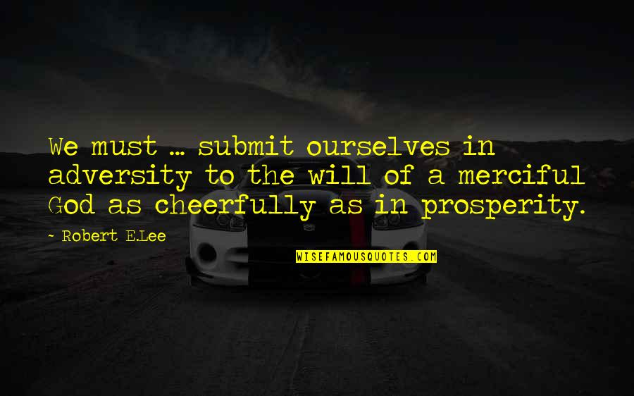 Merciful God Quotes By Robert E.Lee: We must ... submit ourselves in adversity to