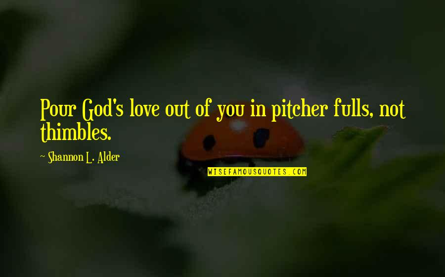 Merciful God Quotes By Shannon L. Alder: Pour God's love out of you in pitcher