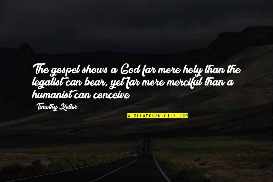 Merciful God Quotes By Timothy Keller: The gospel shows a God far more holy