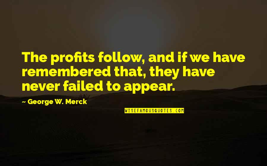 Merck's Quotes By George W. Merck: The profits follow, and if we have remembered