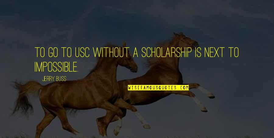Merck's Quotes By Jerry Buss: To go to USC without a scholarship is
