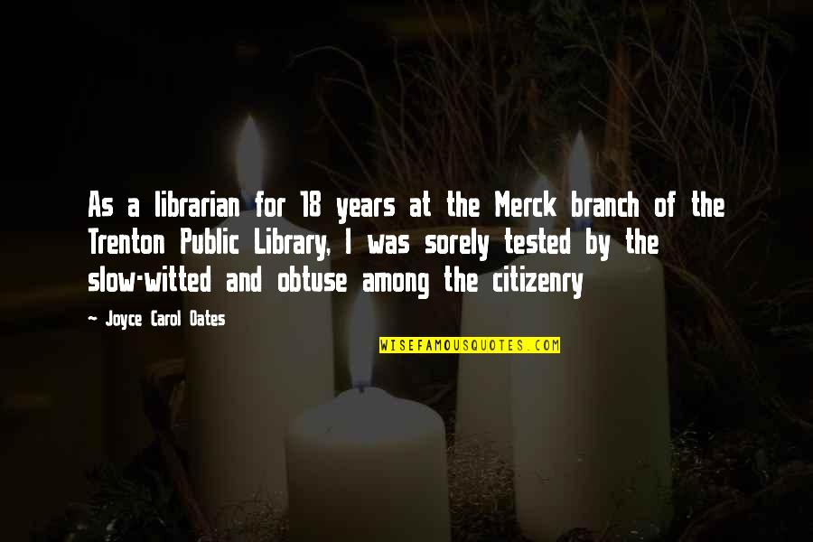 Merck's Quotes By Joyce Carol Oates: As a librarian for 18 years at the