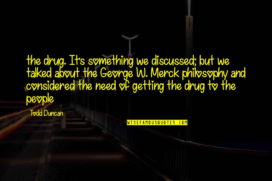 Merck's Quotes By Todd Duncan: the drug. It's something we discussed; but we