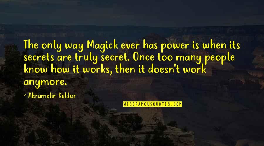 Mercury Retrograde Funny Quotes By Abramelin Keldor: The only way Magick ever has power is