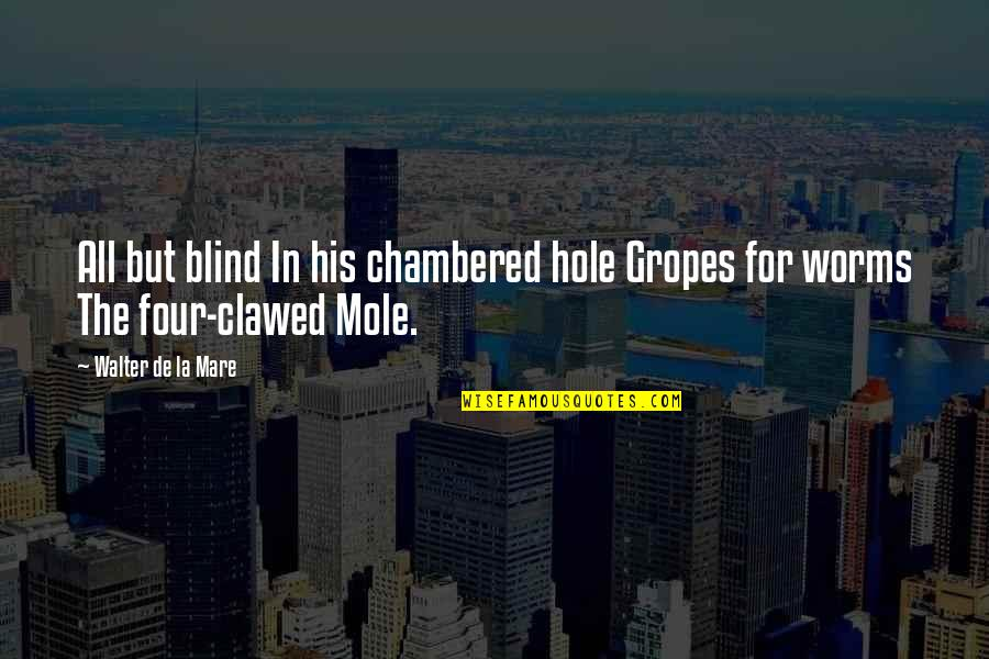 Mercury Retrograde Funny Quotes By Walter De La Mare: All but blind In his chambered hole Gropes