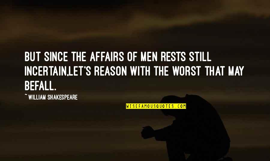 Mercury Retrograde Funny Quotes By William Shakespeare: But since the affairs of men rests still