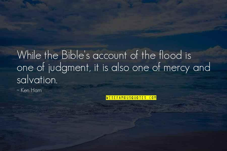 Mercy In The Bible Quotes By Ken Ham: While the Bible's account of the flood is