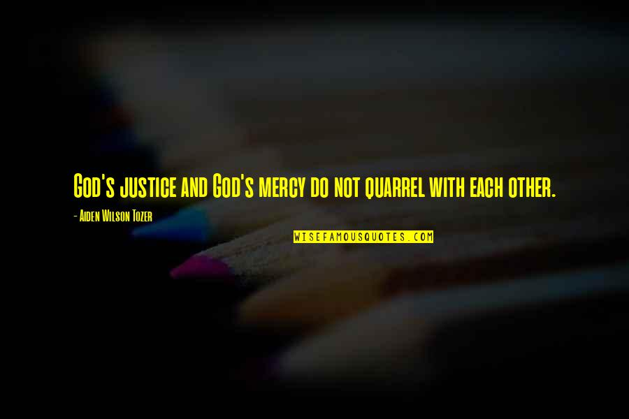 Mercy's Quotes By Aiden Wilson Tozer: God's justice and God's mercy do not quarrel