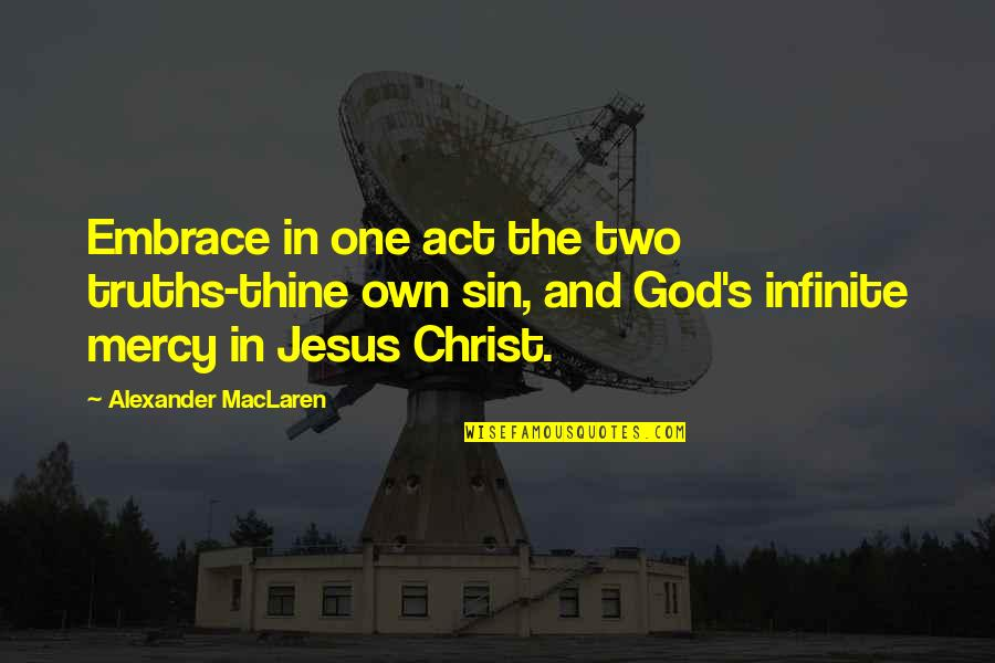 Mercy's Quotes By Alexander MacLaren: Embrace in one act the two truths-thine own