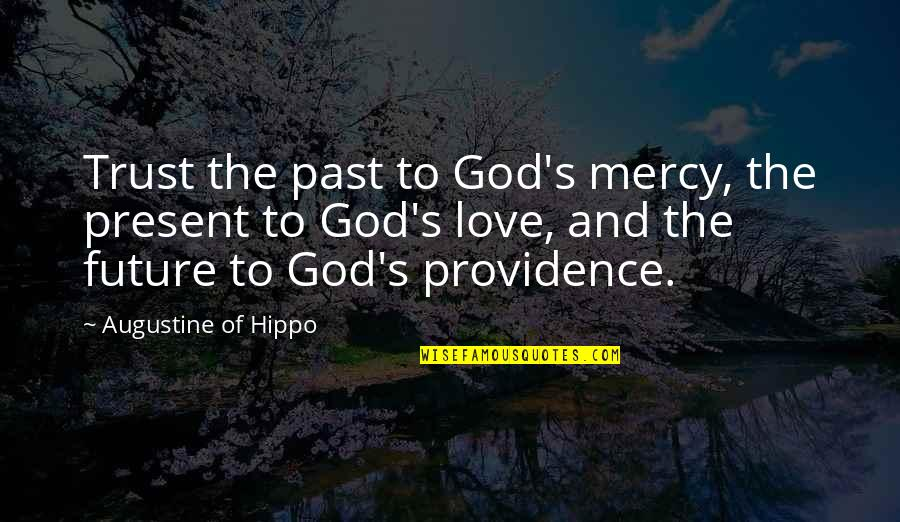 Mercy's Quotes By Augustine Of Hippo: Trust the past to God's mercy, the present