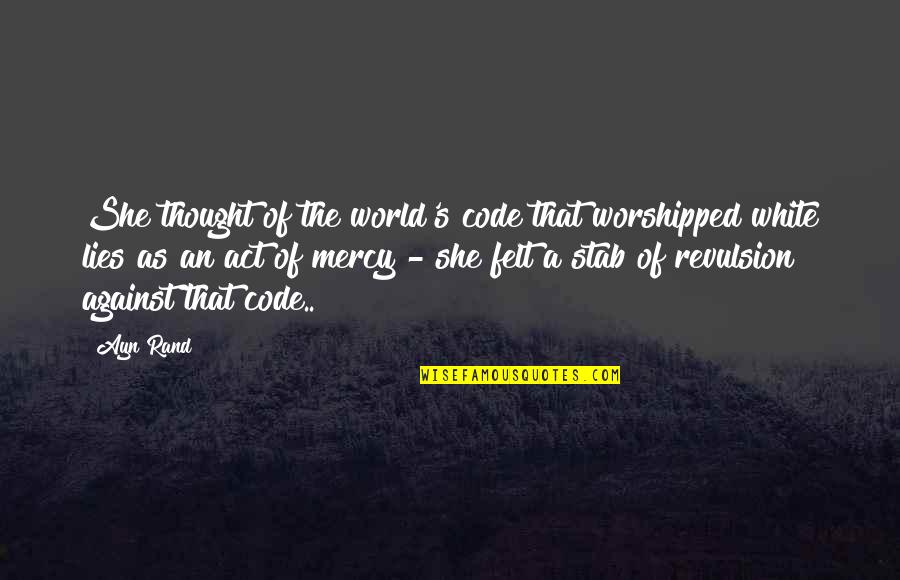 Mercy's Quotes By Ayn Rand: She thought of the world's code that worshipped