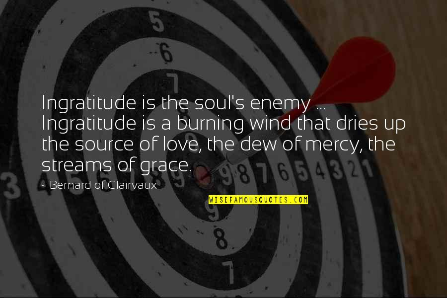Mercy's Quotes By Bernard Of Clairvaux: Ingratitude is the soul's enemy ... Ingratitude is