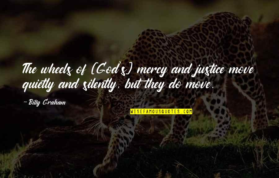 Mercy's Quotes By Billy Graham: The wheels of [God's] mercy and justice move