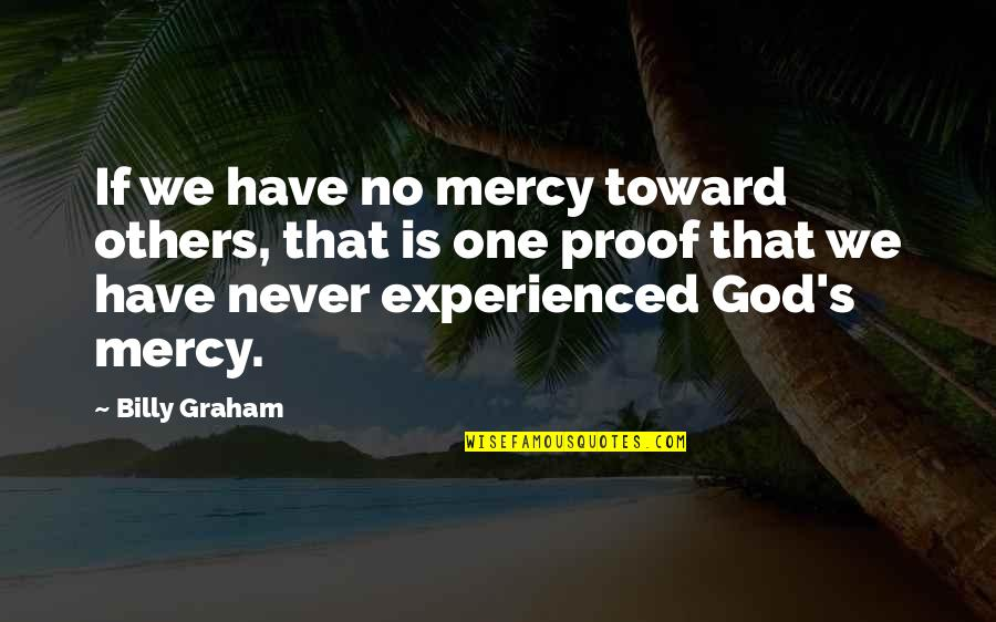 Mercy's Quotes By Billy Graham: If we have no mercy toward others, that