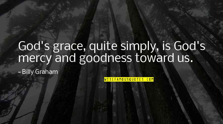 Mercy's Quotes By Billy Graham: God's grace, quite simply, is God's mercy and
