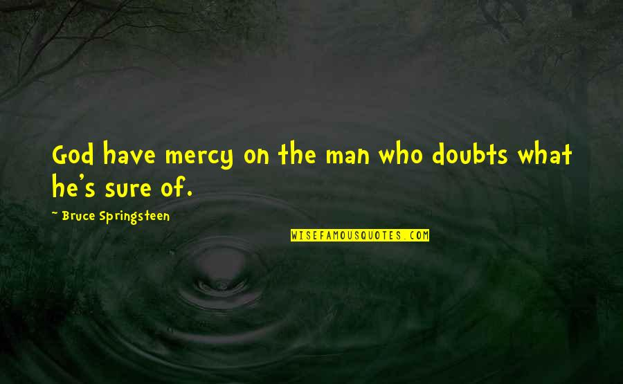 Mercy's Quotes By Bruce Springsteen: God have mercy on the man who doubts