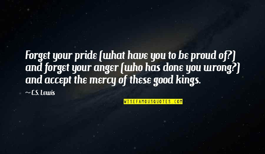 Mercy's Quotes By C.S. Lewis: Forget your pride (what have you to be
