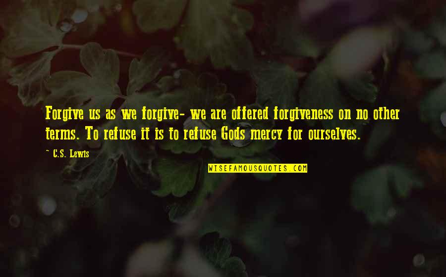 Mercy's Quotes By C.S. Lewis: Forgive us as we forgive- we are offered