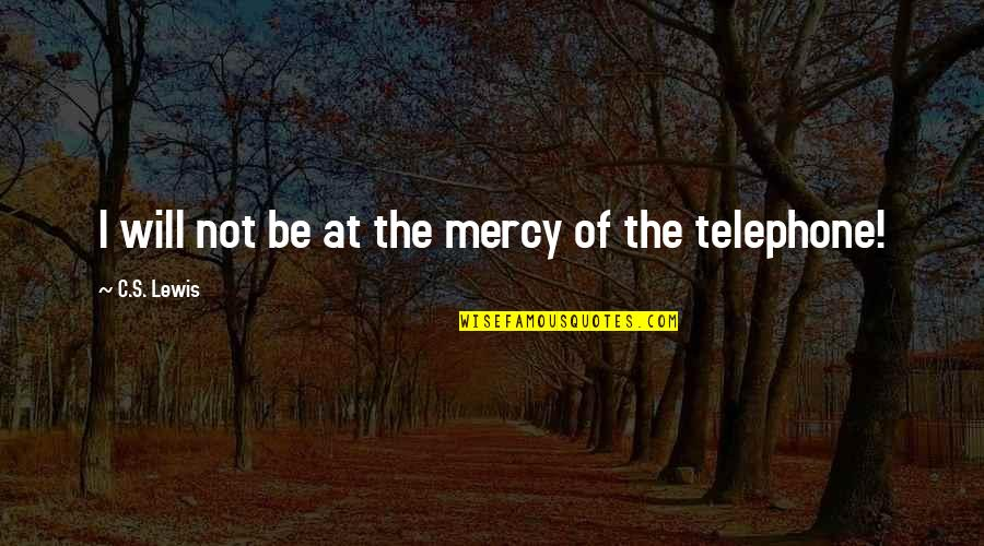 Mercy's Quotes By C.S. Lewis: I will not be at the mercy of