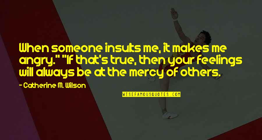 Mercy's Quotes By Catherine M. Wilson: When someone insults me, it makes me angry.""