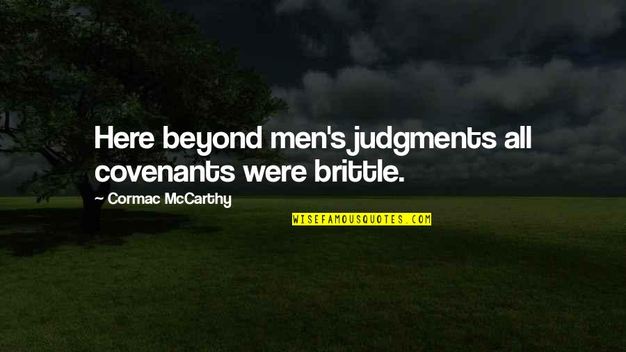 Mercy's Quotes By Cormac McCarthy: Here beyond men's judgments all covenants were brittle.