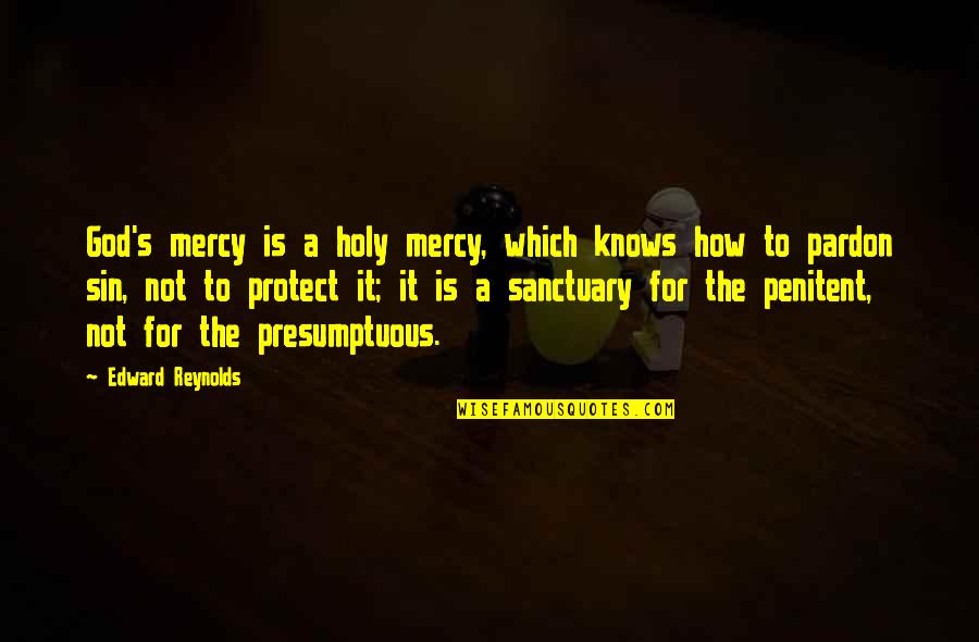 Mercy's Quotes By Edward Reynolds: God's mercy is a holy mercy, which knows