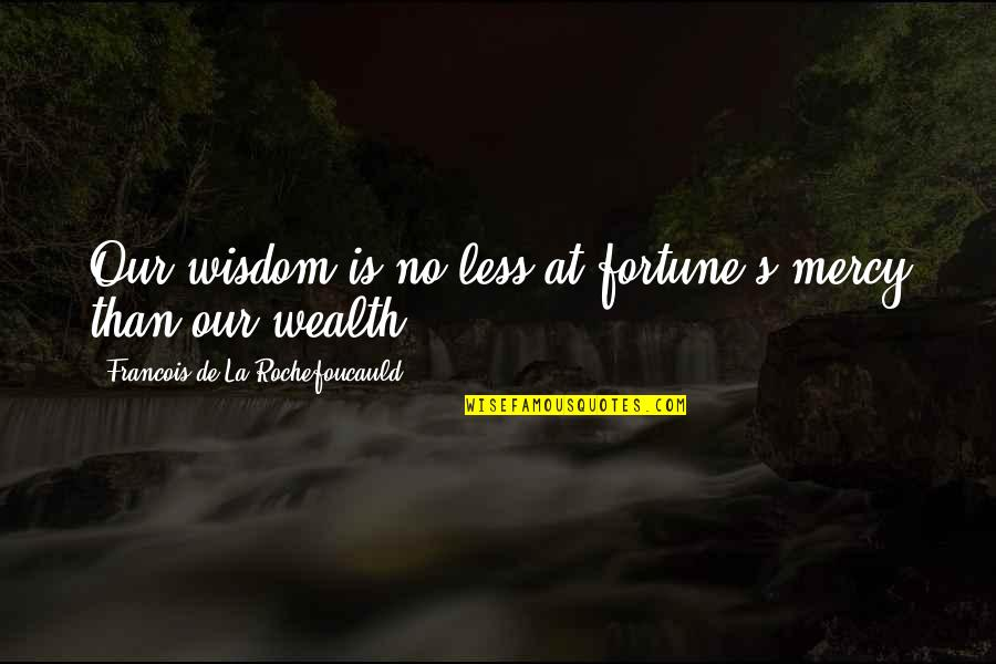 Mercy's Quotes By Francois De La Rochefoucauld: Our wisdom is no less at fortune's mercy